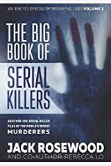 The Big Book of Serial Killers Volume 2: Another 150 Serial Killer Files of the World's Worst Murderers (An Encyclopedia of Serial Killers) Paperback