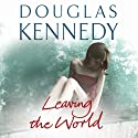 Leaving the World Audiobook by Douglas Kennedy Narrated by Kate Harper