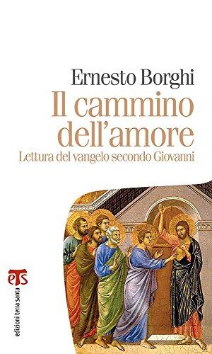 Il cammino dellamore. Lettura del Vangelo secondo Giovanni Ernesto Borghi