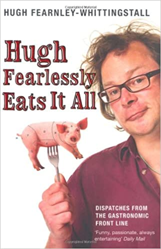 Hugh Fearlessly Eats it All: Dispatches from the Gastronomic Frontline