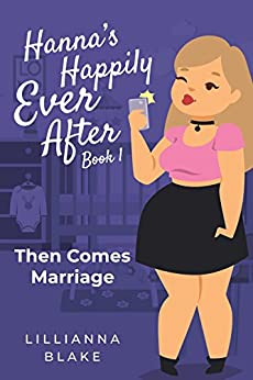 Then Comes Marriage (Hanna's Happily Ever After Book 1) by [Blake, Lillianna, Seymour, P.]