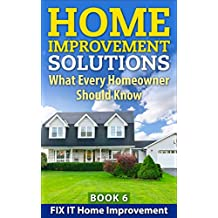 Home Improvement Solutions : What Every Homeowner Should Know Book 6