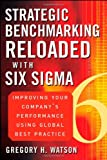 Strategic Benchmarking Reloaded with Six Sigma, Gregory H. Watson, 0470069082