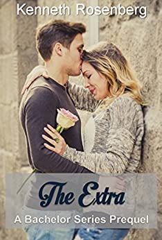 The Extra (A Bachelor Series Prequel) (The Bachelor Series) by [Rosenberg, Kenneth]