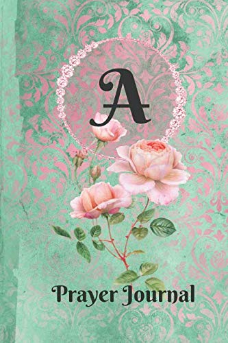 Personalized Monogram Letter A Prayer Journal: Praise and Worship Religious Devotional Journal in Green and Pink Damask Lace with Roses on Glossy ()