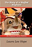 The Story of a Stuffed Elephant - the Original Classic Edition, Laura Lee Hope, 1742445403