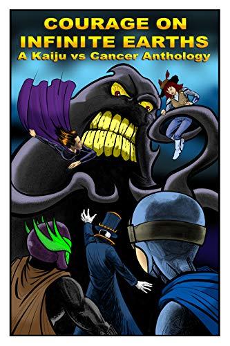 Courage on Infinite Earths: A Kaiju vs Cancer Anthology