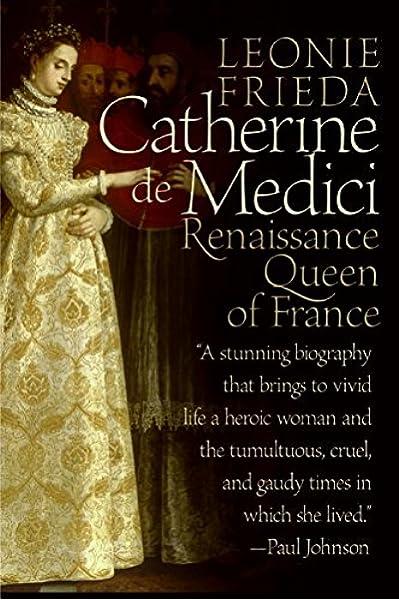 Amazon Com Catherine De Medici Renaissance Queen Of France 9780060744939 Frieda Leonie Books