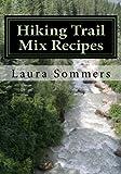 Hiking Trail Mix Recipes: A Camping Snack Mix Cookbook (Campfire Cookbook) (Volume 2)