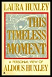 This Timeless Moment, Laura Huxley, 0890870225