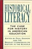 Historical Literacy : The Case for History in American Education, Bradley Commission on History in the Schools Staff and Gagnon, Paul, 0395570409