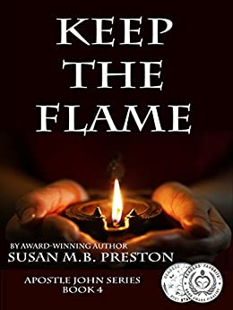 Keep the Flame: Early Christianity Comes to Life (The Apostle John Series Book 4) by [Preston, Susan]
