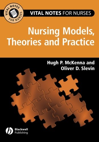 Vital Notes for Nurses: Nursing Models, Theories and Practice