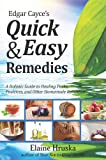 Edgar Cayce's Quick and Easy Remedies, Elaine Hruska, 0876046278