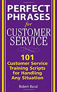 Perfect Phrases for Customer Service: Hundreds of Tools, Techniques, and Scripts for Handling Any Situation (Perfect Phrases Series)