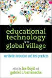 Educational Technology for the Global Village : Worldwide Innovation and Best Practices, Les Lloyd, Gabriel I. Barreneche, 1573874817
