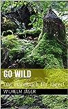 Go Wild: Das Handbuch für