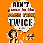 Ain't Gonna Be the Same Fool Twice: Stevie Stevenson, Book 2 | April Sinclair
