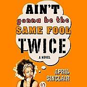 Ain't Gonna Be the Same Fool Twice: Stevie Stevenson, Book 2 | April Sinclair