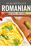 Scrumptious Romanian Inspired Recipes%3A