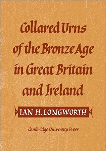 Collared Urns: Of the Bronze Age in Great Britain and Ireland (Gulbenkian Archaeological Series)