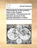 Observations on the Present State of the English Universities Occasion'D by Dr Davies's Account of the General Education in Them, See Notes Multiple Contributors, 1170193161