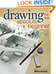 Drawing for the Absolute Beginner: A...