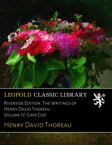 Riverside Edition. The Writings of Henry David Thoreau. Volume IV. Cape Cod