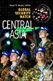 Global Security Watch-Central Asia, Reuel R. Hanks, 0313354227