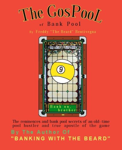 The GosPool Of Bank Pool  The Reminiscences And Bank Pool Secrets Of An Old–time Pool Hustler And True Apostle Of The Game