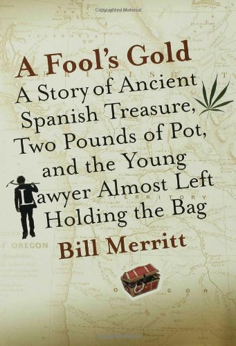 Read Online A Fool's Gold: A Story of Ancient Spanish Treasure, Two Pounds of Pot, and the Young Lawyer Almost Left Holding the Bag pdf