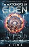 The Watchers of Eden (The Watchers of Eden Trilogy, Book 1) (Volume 1) by  T C Edge in stock, buy online here