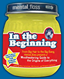 Mental Floss presents In the Beginning: From Big Hair to the Big Bang, mental_floss presents a Mouthwatering Guide to the Origins of Everything