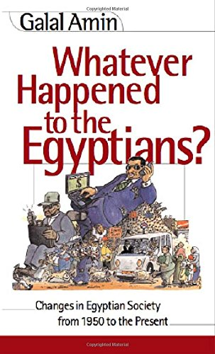 Whatever Happened to the Egyptians: Changes in Egyptian Society from 1950 to the Present