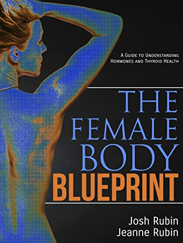 The Female Body Blueprint: A Guide to Understanding Hormones and Thyroid Health