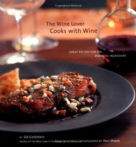 The Wine Lover Cooks with Wine: Great Recipes for the Essential Ingredient