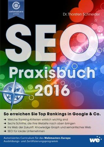 SEO-Praxisbuch 2016: So erreichen Sie Top Rankings in Google & Co. Ein aktuelles Handbuch Suchmaschinenoptimierung (2016). Besser gefunden werden leicht gemacht.