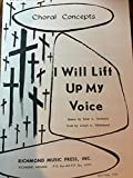 img - for I Will Life Up My Voice (S.A.T.B.) Choral Concepts No. MI-29 book / textbook / text book