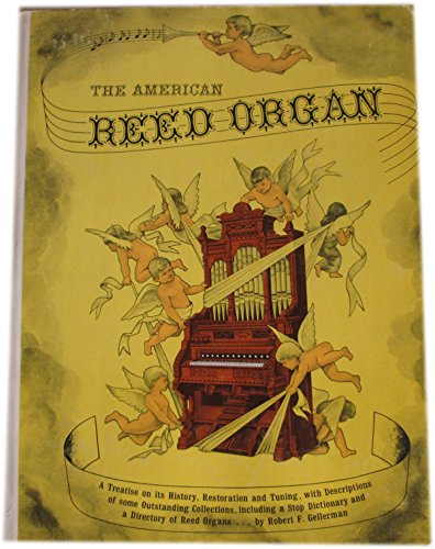 The American Reed Organ: Its History, How It Works, How to Rebuild It