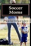 Soccer Moms, Paula Murphy, 1495443108