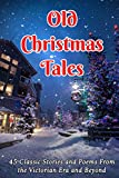 img - for Old Christmas Tales: 45 Classic Stories and Poems From the Victorian Era and Beyond book / textbook / text book