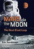 Mars via the Moon: The Next Giant Leap (Springer Praxis Books)