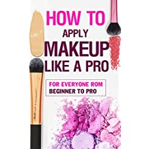 How to Apply Makeup like a pro - BOOK: For Everyone rom Beginner to Pro