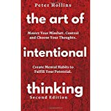 The Art of Intentional Thinking: Master Your Mindset. Control and Choose Your Thoughts. Create Mental Habits to Fulfill Your