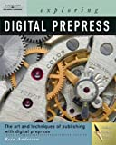 Exploring Digital PrePress: The Art and Technology of Preparing Electronic Files for Printing (Design Exploration Series)