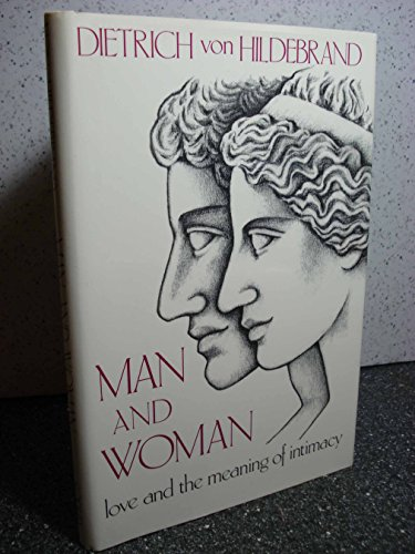 Man and Woman: Love & the Meaning of Intimacy Dietrich Von Hildebrand
