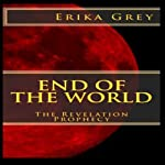 End of the World: The Revelation Prophecy | Erika Grey