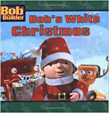 Bob's White Christmas (Bob the Builder): Alison Inches ...