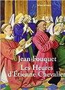 Jean Fouquet : Les Heures d'Etienne Chevalier par Reynaud