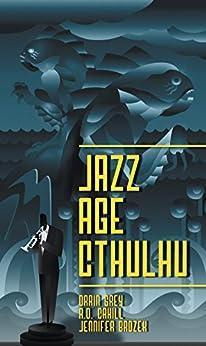 Jazz Age Cthulhu by [Grey, Orrin, Brozek, Jennifer, Cahill, A.D.]
